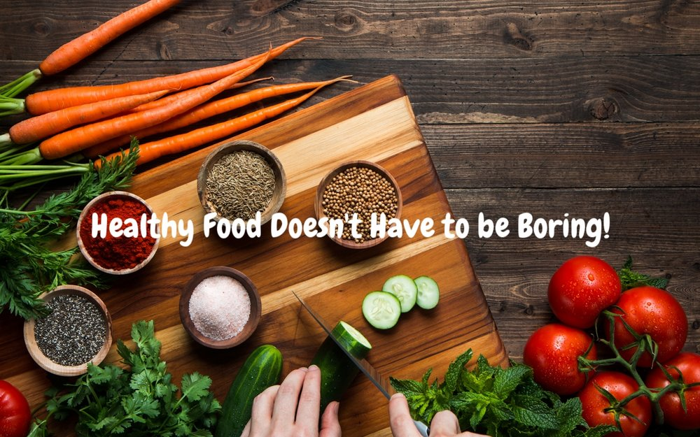 Better Food Doesn't Have to be boring!