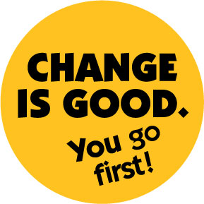 change-is-good-you-go-first-button-0956.jpg