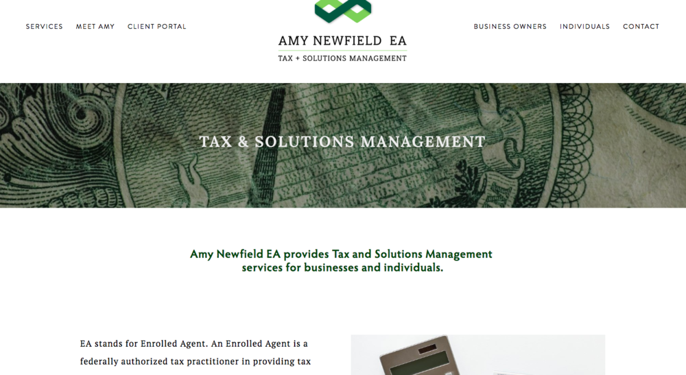 Amy Newfield EA - This website serves not only as a space for Amy's potential clients to gather information about her services, but also as a hub of information for individuals and business owners seeking reliable state and federal tax information. Being able to manage her site, add resources, have a point of contact, and direct her clients to vital information were just a few of the needs we fulfilled with this fresh and professional website.