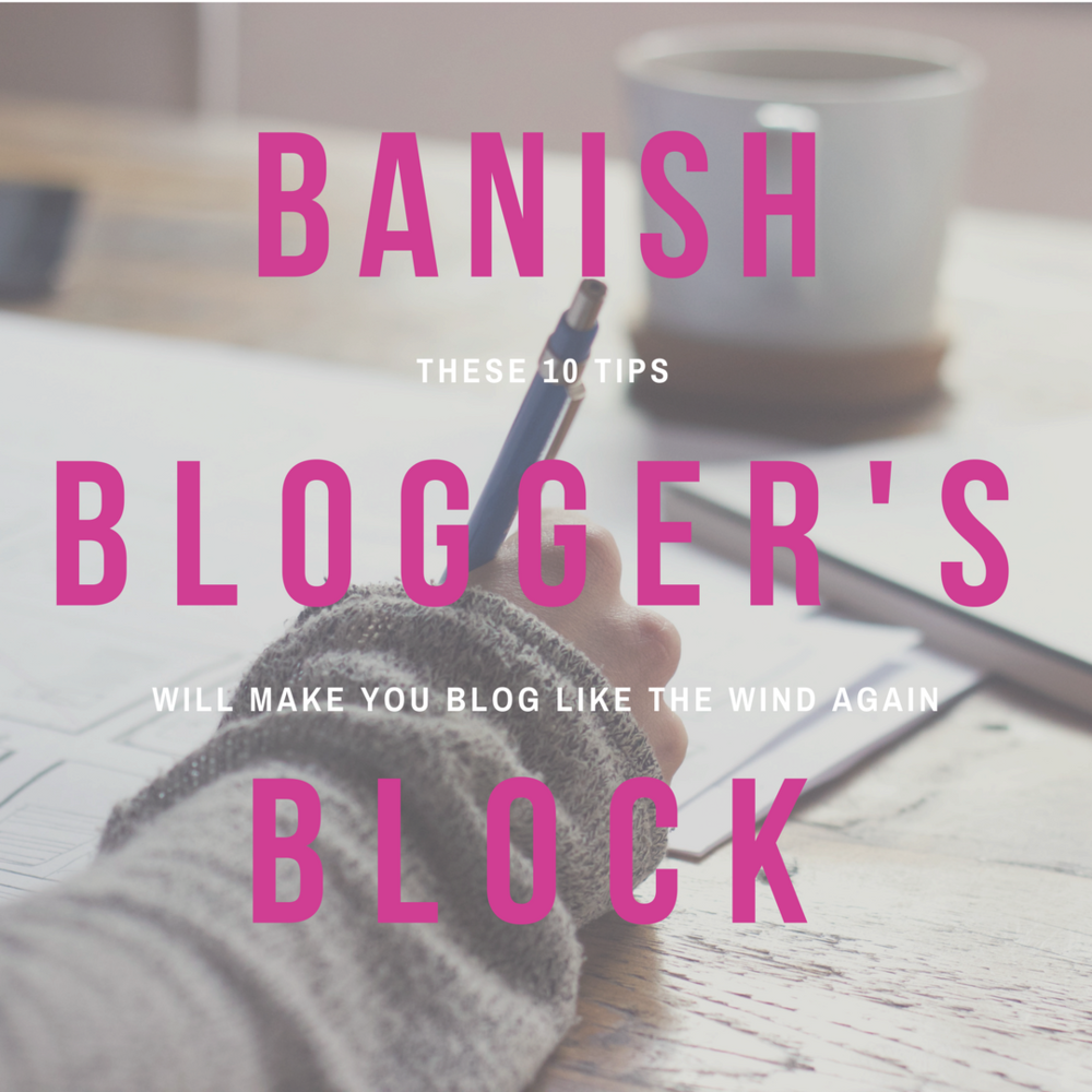 these 10 tips will free you from blogger's block