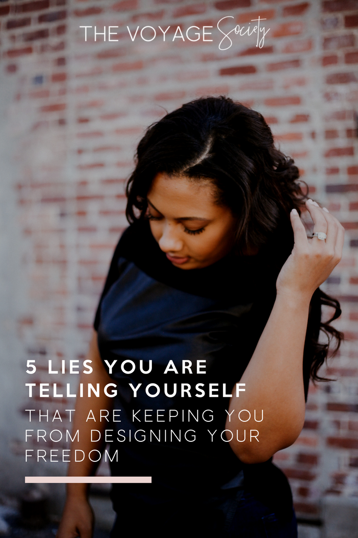 5 LIES YOU ARE TELLING YOURSELF THAT ARE KEEPING YOU FROM DESIGNING YOUR FREEDOM