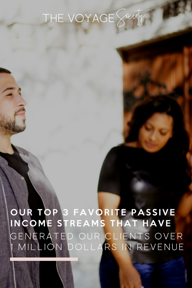 OUR TOP 3 FAVORITE PASSIVE INCOME STREAMS THAT HAVE GENERATED OUR CLIENTS OVER  1 MILLION DOLLARS IN REVENUE