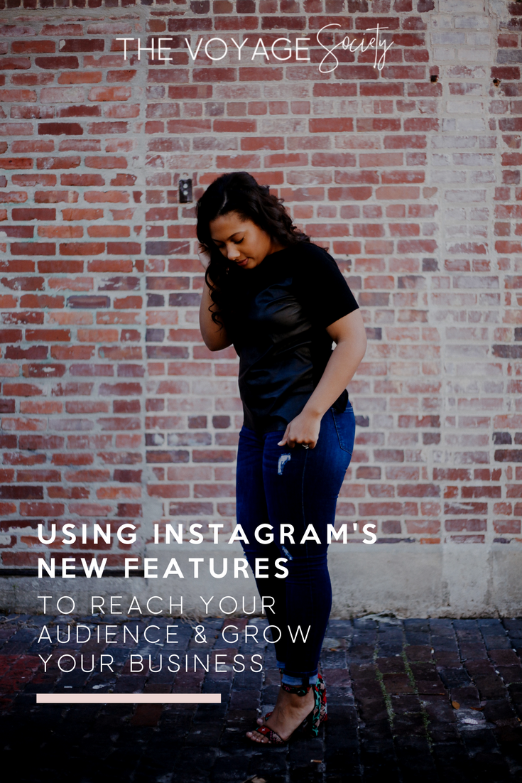 USING INSTAGRAM'S  NEW FEATURES TO REACH YOUR AUDIENCE & GROW YOUR BUSINESS