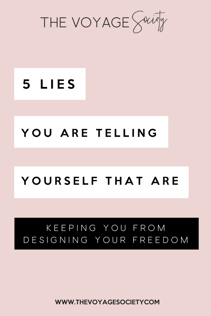 5 LIES YOU ARE TELLING YOURSELF THAT ARE KEEPING YOU FROM DESIGNING YOUR FREEDOM.png