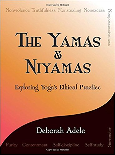 The Yamas & Niyamas , by Deborah Adele   Yoga Philosophy, Yoga Sutras