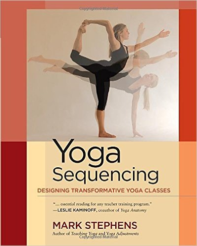 Yoga Sequencing,  by Mark Stephens   Sequencing for teachers