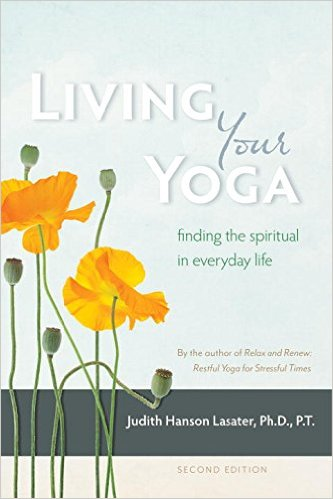 Living Yoga Yoga,    by Judith Lasater   Yoga Philosophy, Self-study