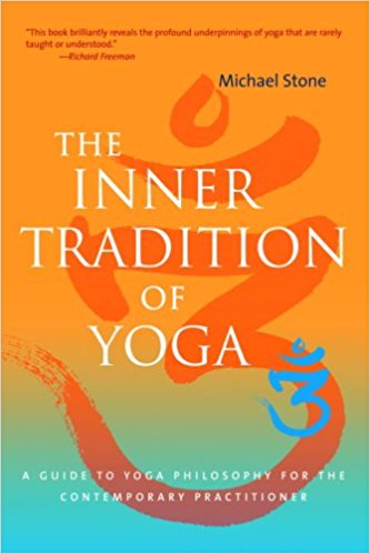 The Inner Tradition of Yoga,  by Michael Stone   Yoga Philosophy