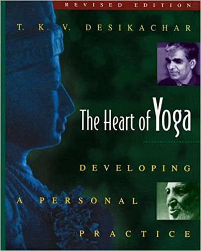 The Heart of Yoga,  by T.K.V. Desikachar   Yoga Philosophy, Asana