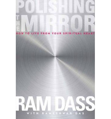 Polishing the Mirror,  by Ram Dass    Self-study