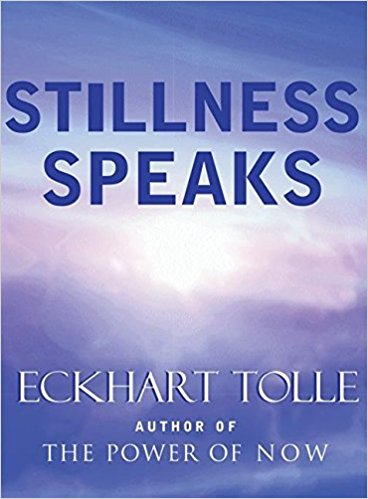 Stillness Speaks,  by Eckhart Tolle   Self-study