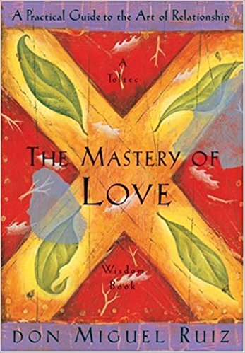 The Mastery Of Love,  by Don Miguel Ruiz   Self-study