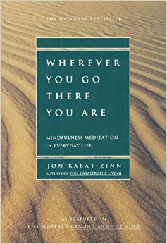 Wherever Your Go There You Are,  by John Kabat-Zinn   Meditation