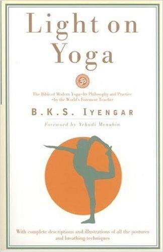 Light On Yoga, by B.K.S. Iyengar   Yoga Philosophy, Asana