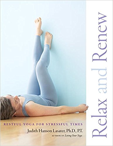 Relax And Renew,  by Judith Lasater   Asana and Sequencing