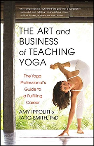 The Art And Business Of Teaching Yoga,  by Amy Ippoliti   Business
