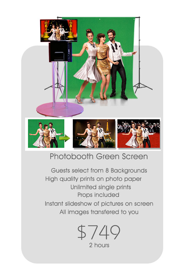 The Green Screen Photobooth - The Green Screen photobooth with instant on-the-spot selection of multiple backgrounds. Guests choose among pre-selected backgrounds that automatically appear on the picture.Four options: 4, 6, 8, 12, backgrounds8 and 12 also include Movie posters and Magazine covers.SEE GREENSCREEN BACKGROUNDSSEE MOVIE POSTERS