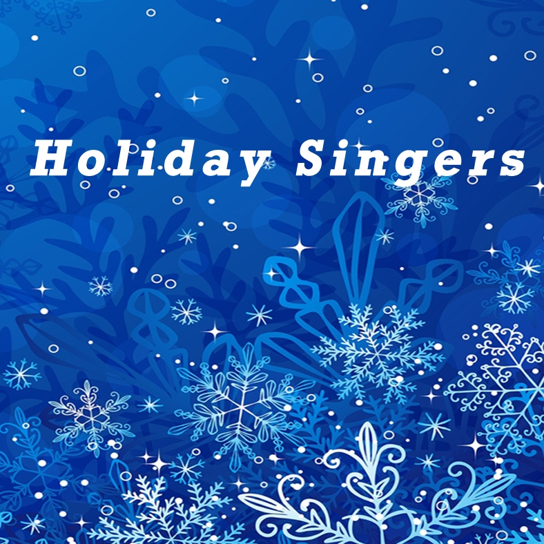 HOLIDAY SINGERS Men and Women Fall Season Only
