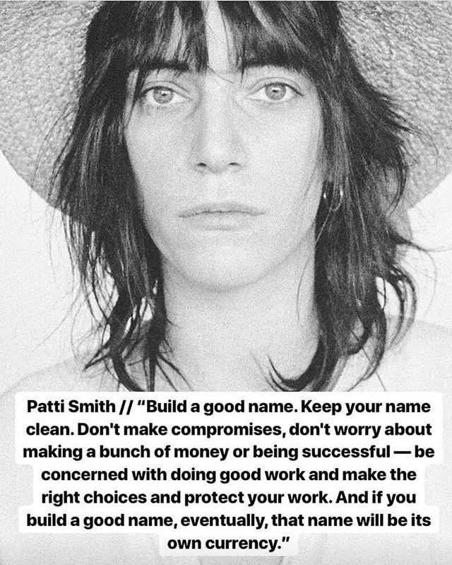 Build a good name. #PattiSmith