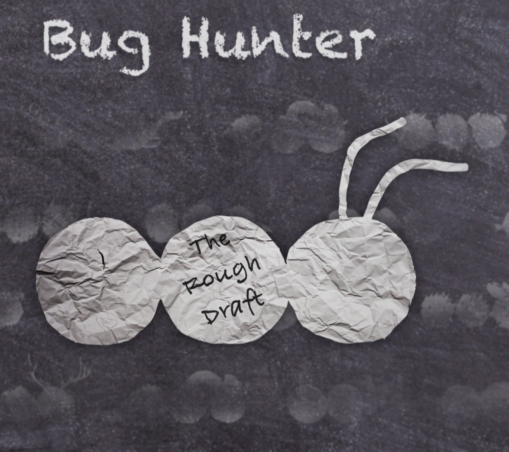 "Bug Hunter, ""The Rough Draft""."