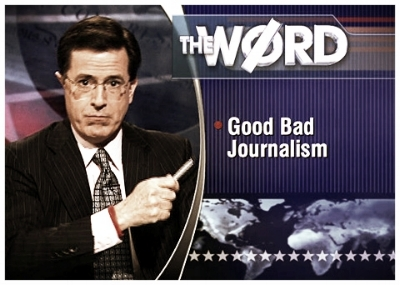 The Colbert Report The Word - Good Bad Journalism (video)