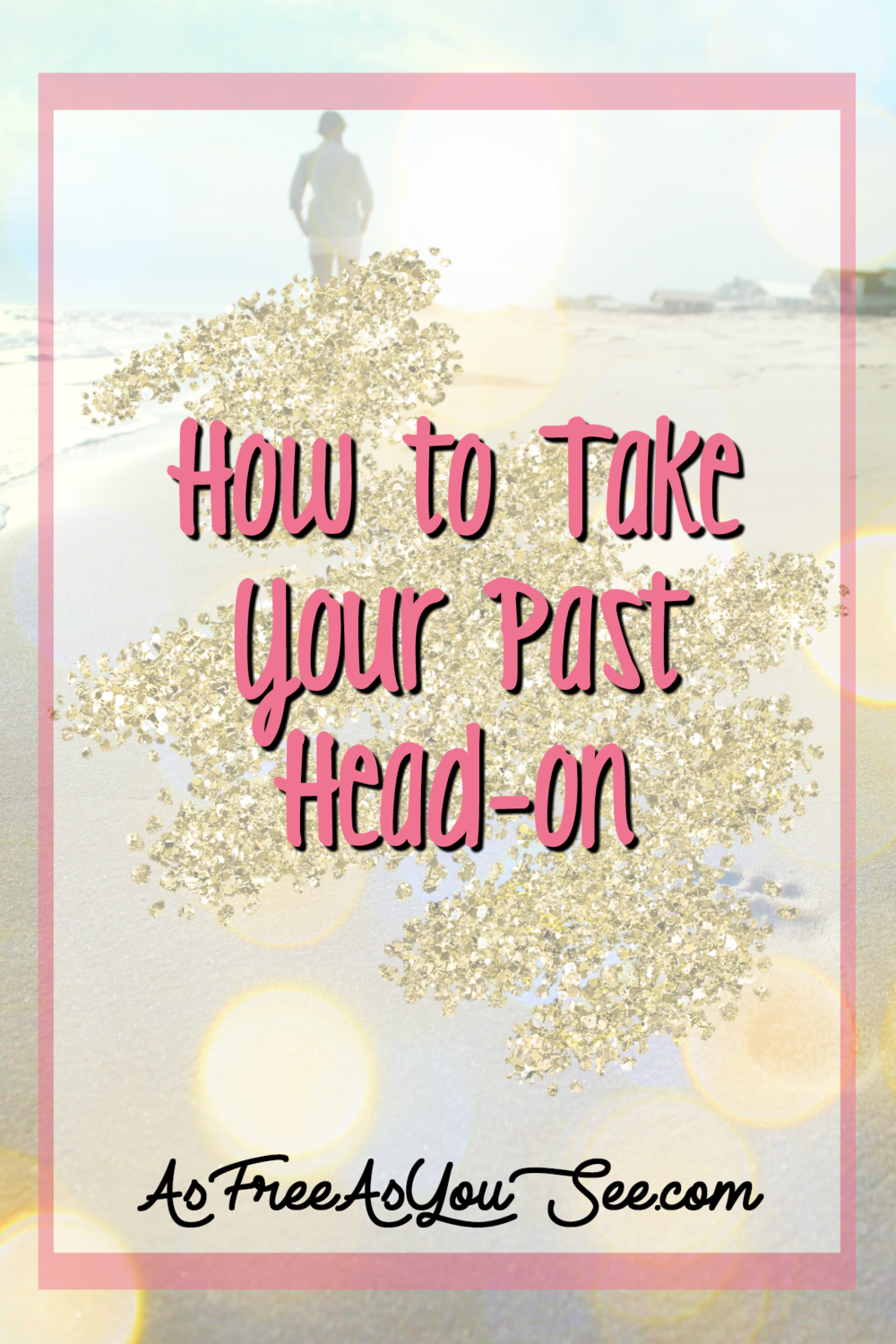 How to Take Your Past Head-on