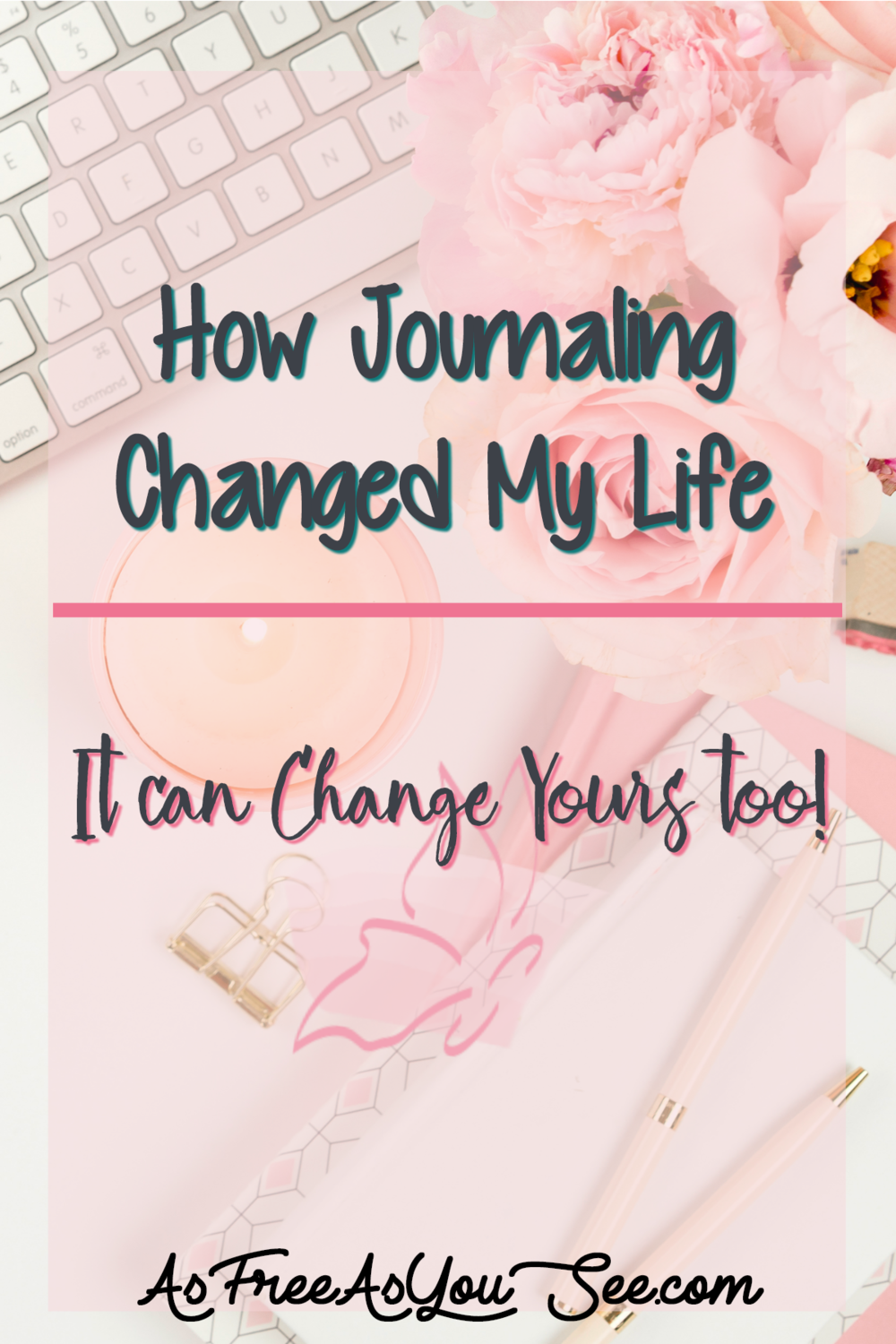 How Journaling Changed My Life-It can Change Yours too!