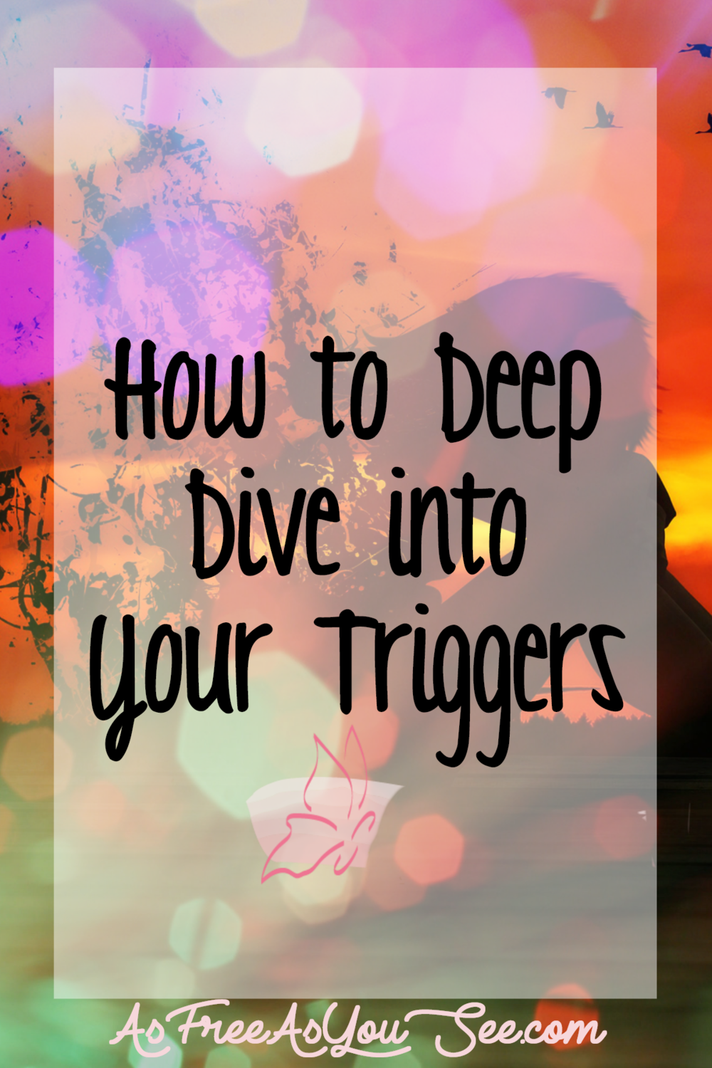 How to Deep Dive into Your Triggers