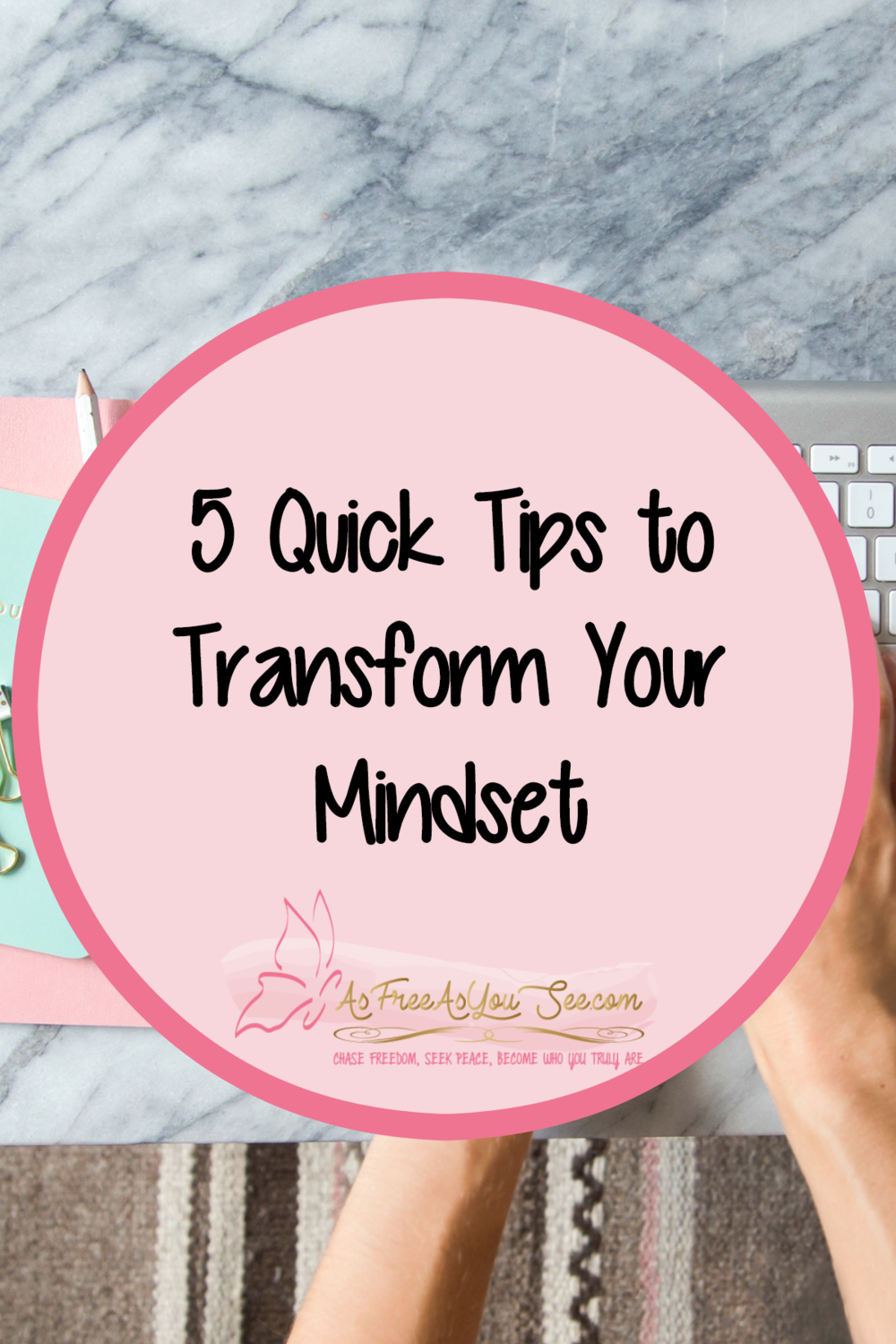 5 Quick Tips to Transform Your Mindset