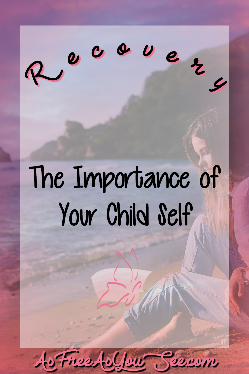 Recovery: The Importance of Your Child Self