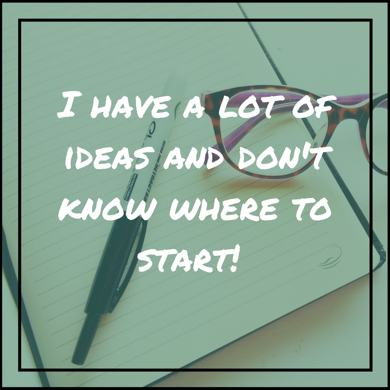 I have a lot of ideas and don't know where to start!.png