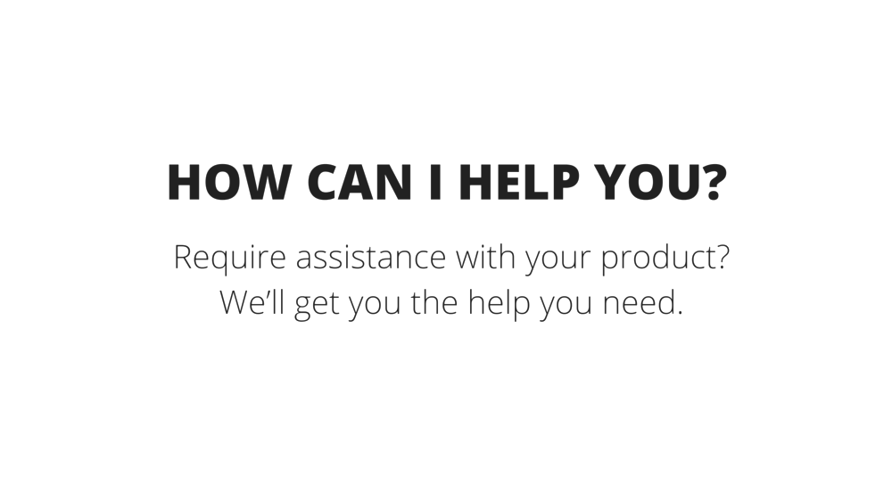 HOW CAN I HELP YOU_Require assistance with your product_ We'll get you the help you need. (1).png