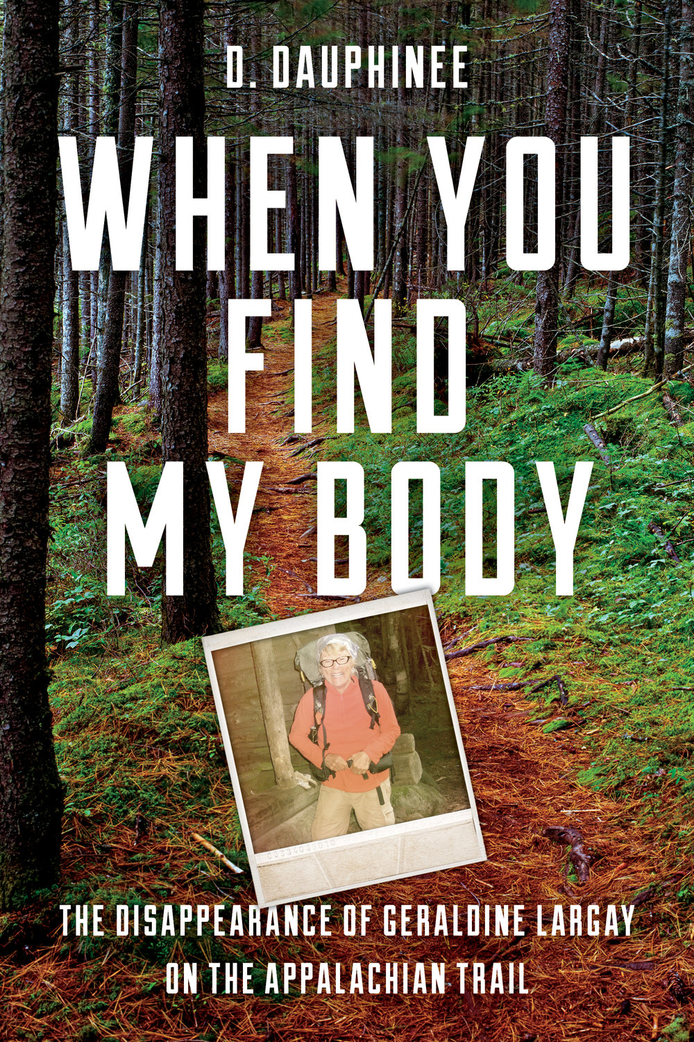 When You Find My Body - This book tells the story of events preceding Geraldine Largay's vanishing in July 2013, while hiking the Appalachian Trail in Maine, what caused her to go astray, and the massive search and rescue operation that followed. Her disappearance sparked the largest lost-person search in Maine history, which culminated in her being presumed dead. She was never again seen alive.Marrying the joys and hardship of life in the outdoors, as well as exploring the search & rescue community, When You Find My Body examines dying with grace and dignity. There are lessons in the story, both large and small. Lessons that may well save lives in the future.