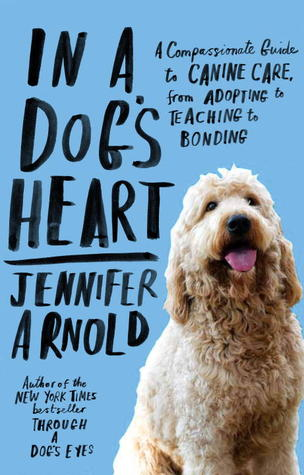 Documentary Review: Through a Dog's Eyes by Jennifer Arnold on McSquare Doodles - Jennifer Arnold's second book In a Dog's Heart: A Compassionate Guide to Canine Care from Adopting to Teaching to Bonding