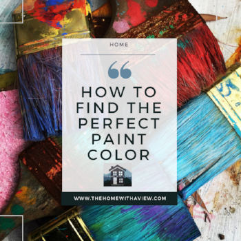 How to Find the Perfect Paint Color - thehomewithaview.com