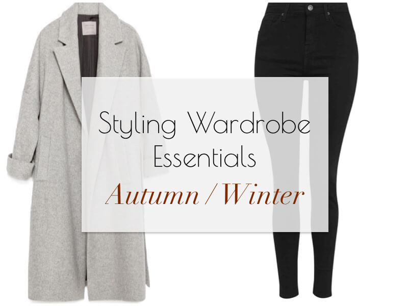 How To Style Wardrobe Essentials for Autumn / Winter