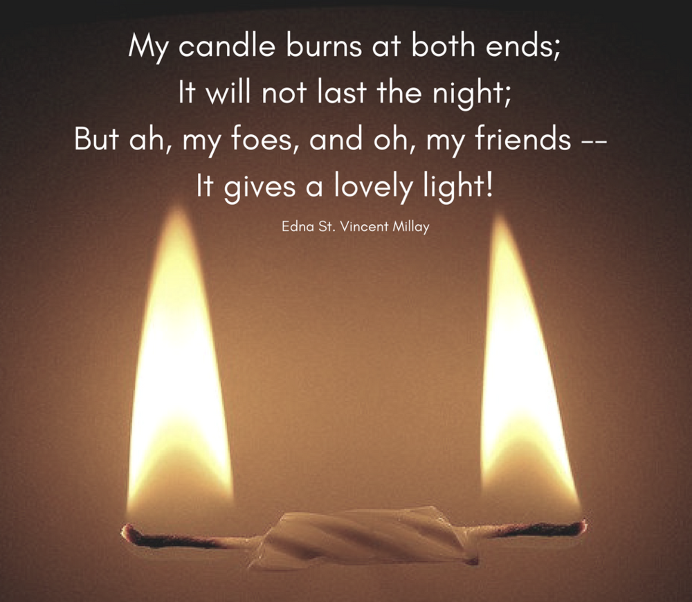 My candle burns at both ends;It will not last the night;But ah, my foes, and oh, my friends -- It gives a lovely light! (3).png