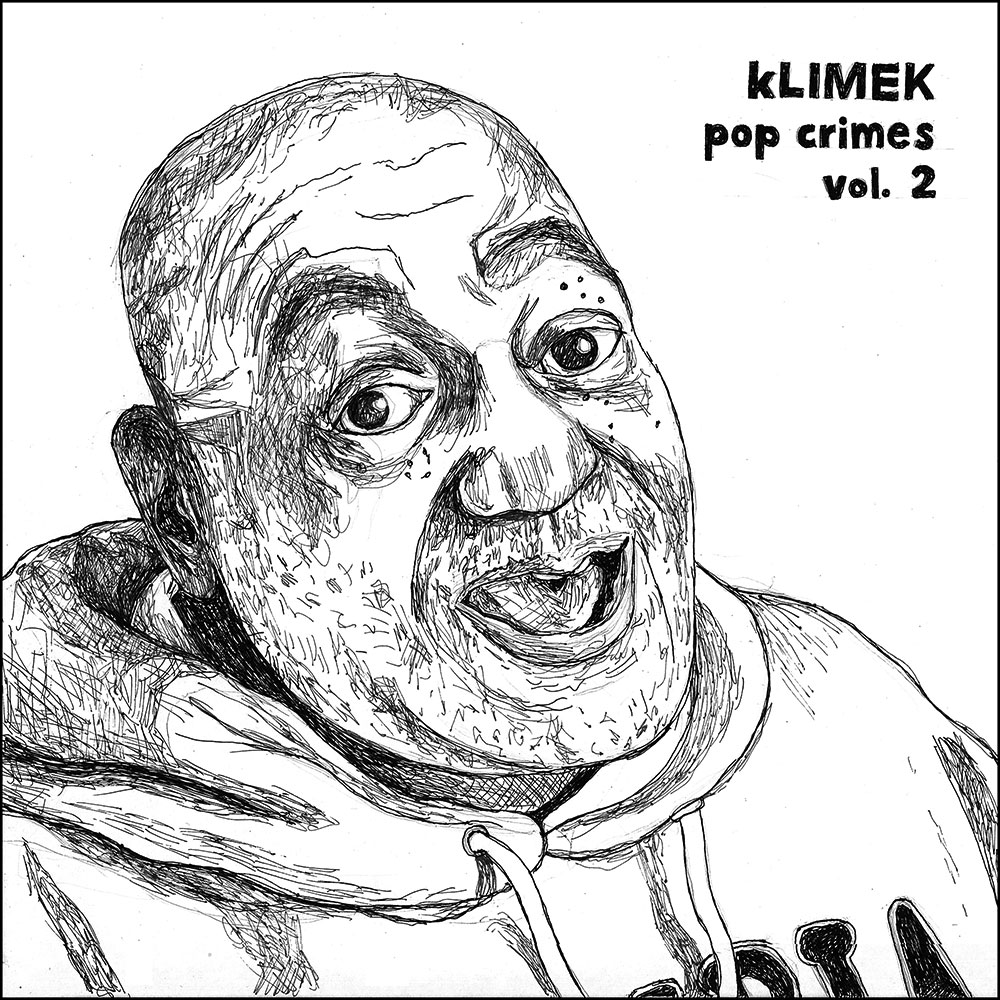 kLIMEK - POP CRIMES Volume 2 - a1 - for Mike Banks & the urban farmers of Detroit - 4:00a2 - management of savagery - 4:12a3 - catatonic bystanders - 6:38a4 - das letzte biest am leben - 6:54 b1 - infidel eternal - 4:27b2 - benefit & harm - 3:14b3 - whiplash - 2:54b4 - for those about to rock - 3:21