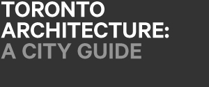Toronto Architecture: A City Guide