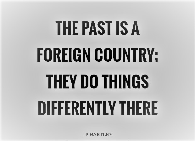 the-past-is-a-foreign-country-they-do-things-differently-there-quote-1.jpg
