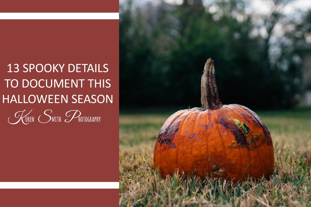 13 Spooky details to document this halloween season - Halloween is almost here! Be sure to captures these fun moments before it's gone.