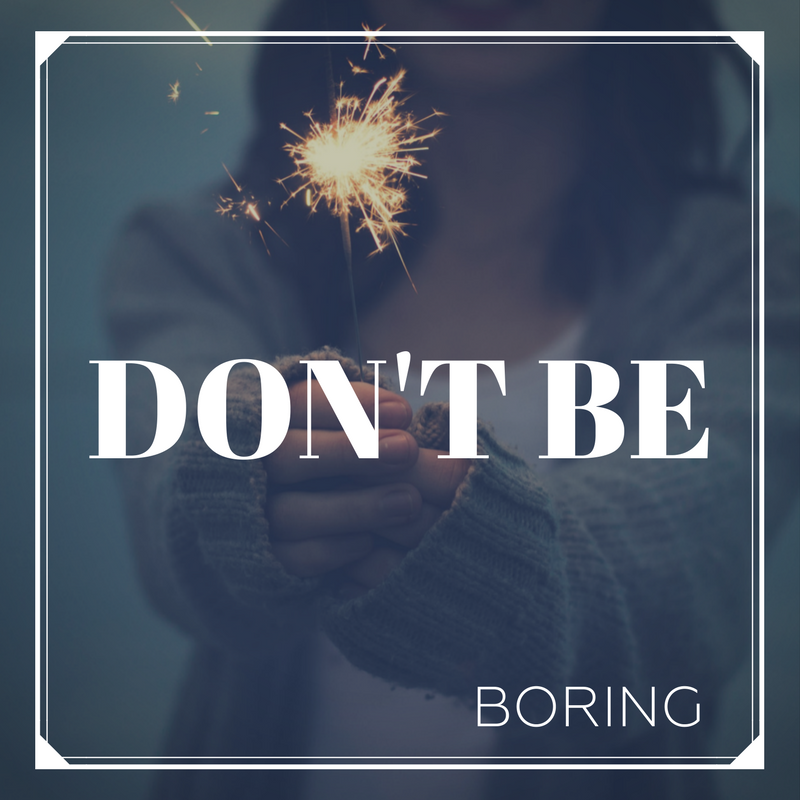 Don't be boring..png