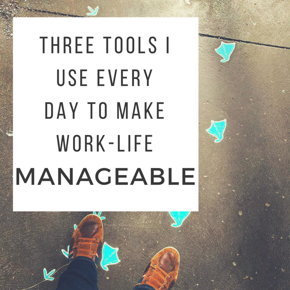 Three Tools I Use Every Day to Make Work-Life Manageable.png
