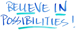 Believe in Possibilities!