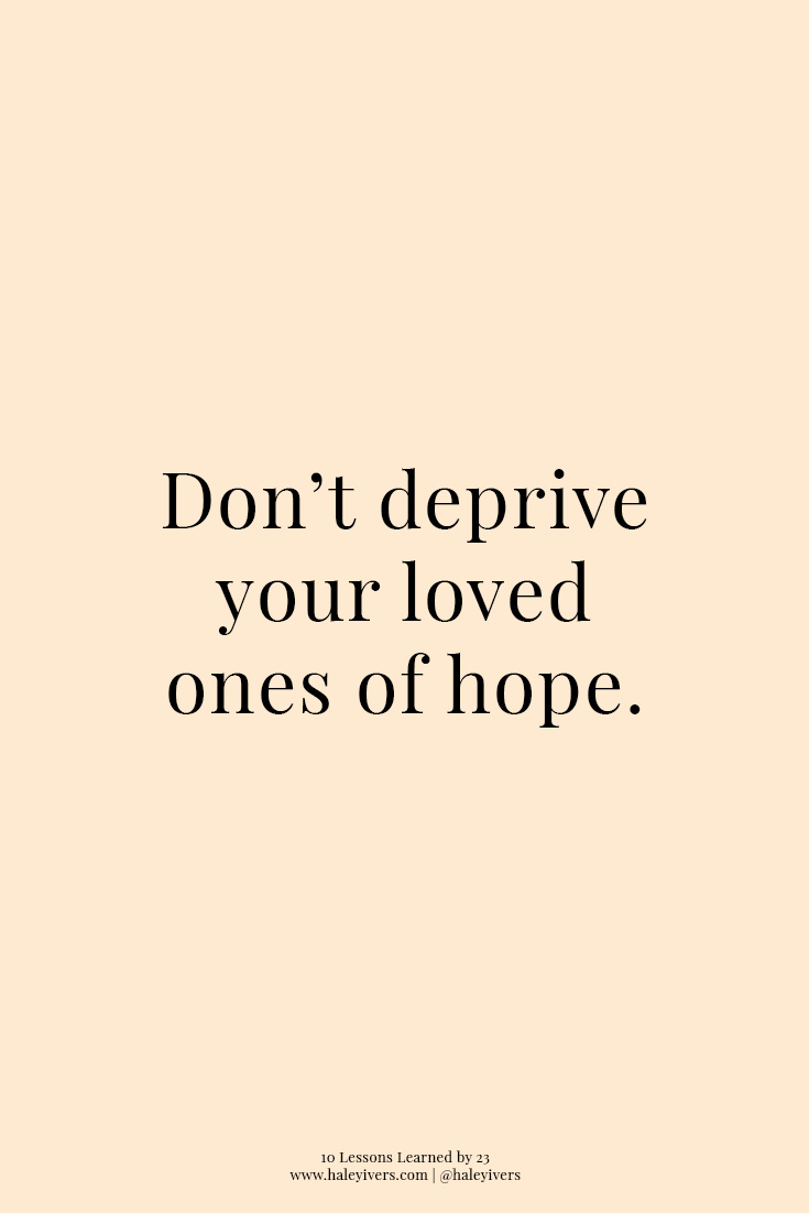 10 Lessons Learned by 23 | Don't Deprive Your Loved Ones of Hope