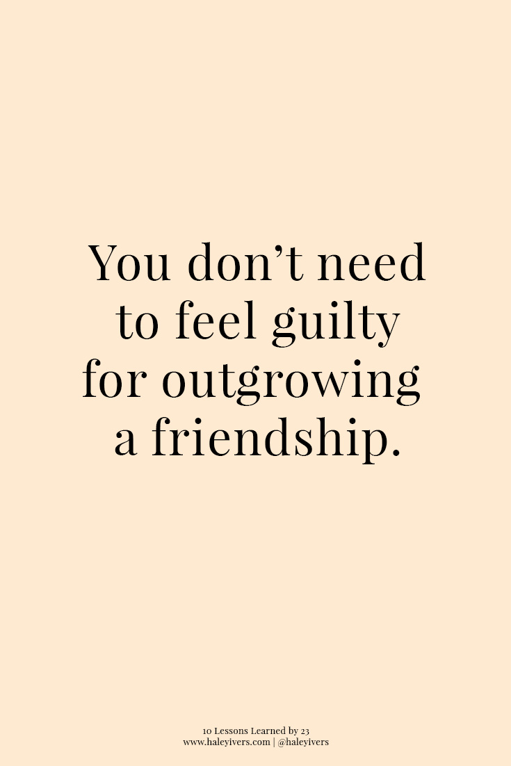 10 Lessons Learned by 23 | Don't Feel Guilty for Outgrowing a Friendship