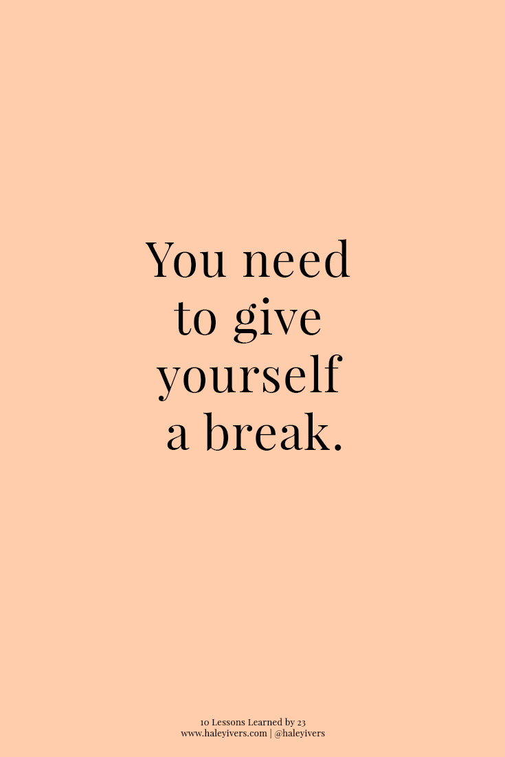 10 Lessons Learned by 23 | You Need To Give Yourself a Break