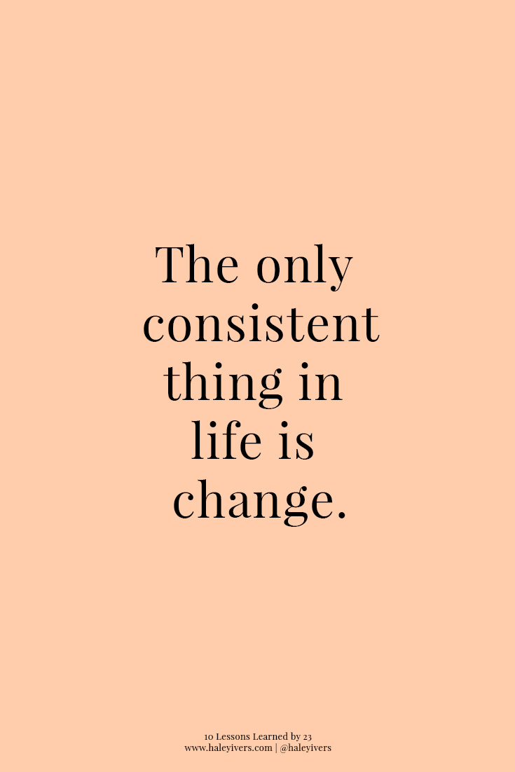 10 Lessons Learned by 23 | The Only Consistent Thing In Life Is Change