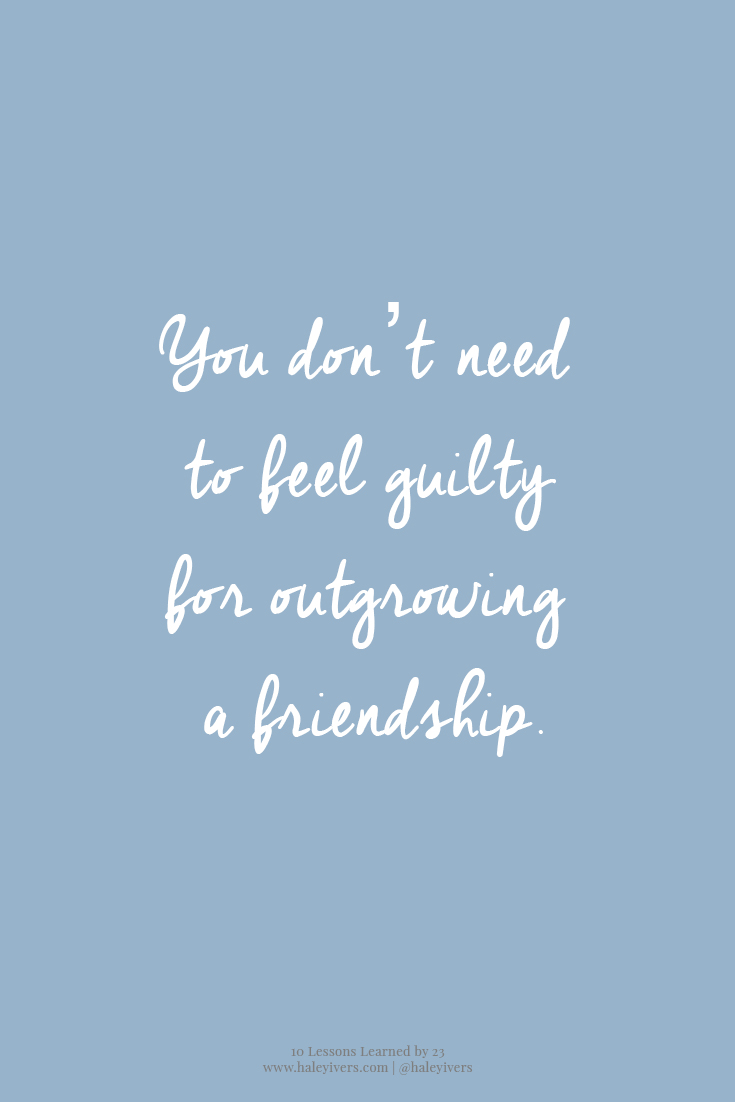 10 Lessons Learned by 23 | You don't need to feel guilty for outgrowing a friendship.