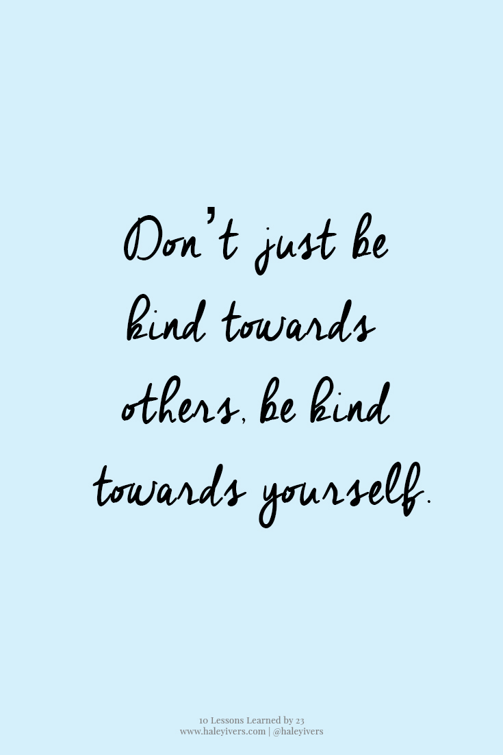 10 Lessons Learned by 23 | Be kind towards yourself.